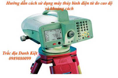 Hướng dẫn cách sử dụng máy thủy bình điện tử đo cao độ và khoảng cách